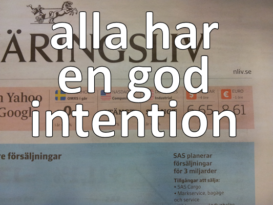 Alla har en god intention